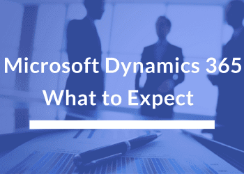 Microsoft Dynamics 365What to Expect