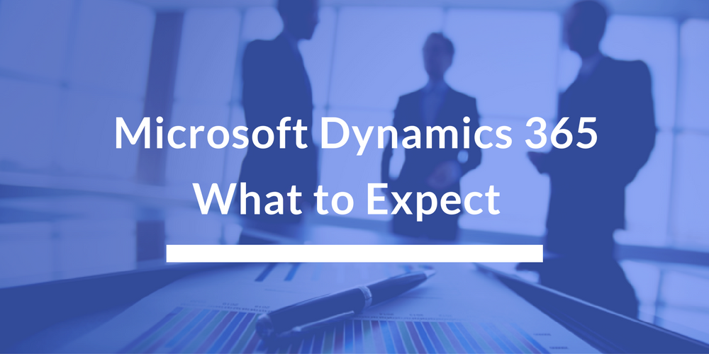 How Dynamics 365 launch impacts you and your business?